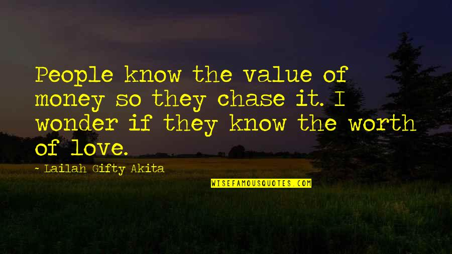 Love Of Money Quotes By Lailah Gifty Akita: People know the value of money so they