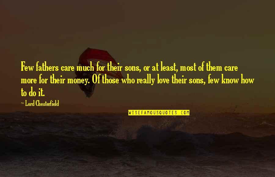 Love Of Money Quotes By Lord Chesterfield: Few fathers care much for their sons, or