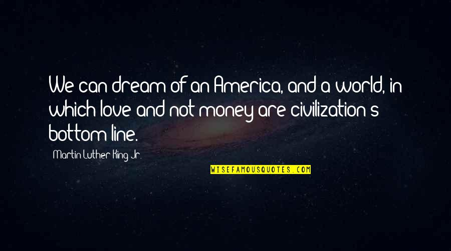 Love Of Money Quotes By Martin Luther King Jr.: We can dream of an America, and a