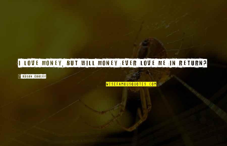 Love Of Money Quotes By Mason Cooley: I love money, but will money ever love
