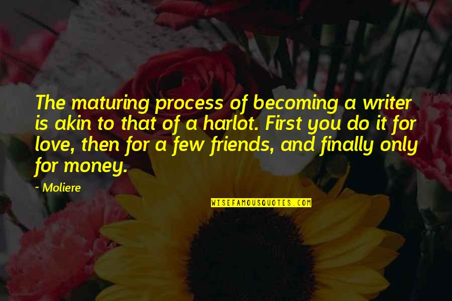 Love Of Money Quotes By Moliere: The maturing process of becoming a writer is