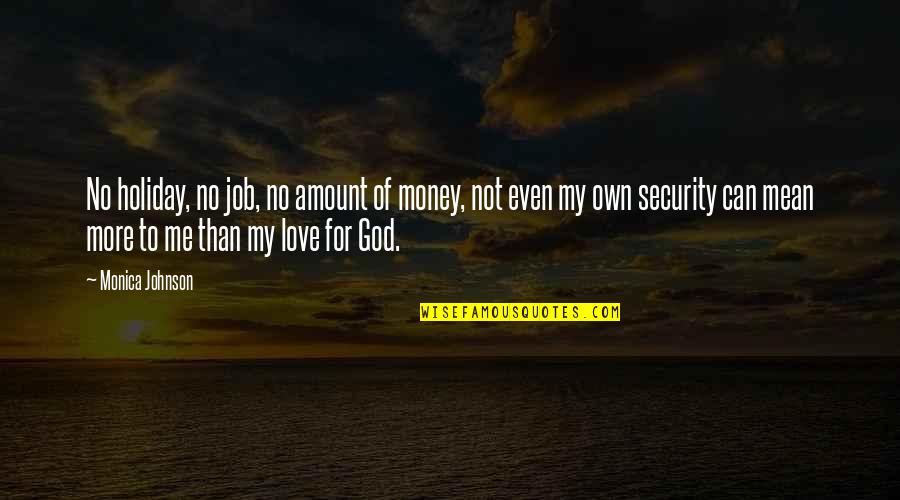 Love Of Money Quotes By Monica Johnson: No holiday, no job, no amount of money,