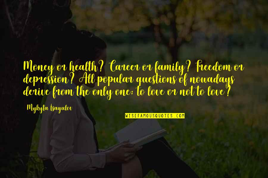 Love Of Money Quotes By Mykyta Isagulov: Money or health? Career or family? Freedom or