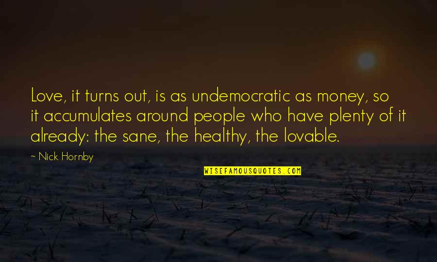 Love Of Money Quotes By Nick Hornby: Love, it turns out, is as undemocratic as