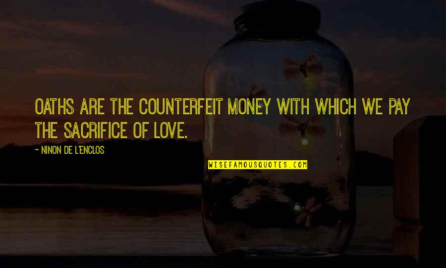 Love Of Money Quotes By Ninon De L'Enclos: Oaths are the counterfeit money with which we
