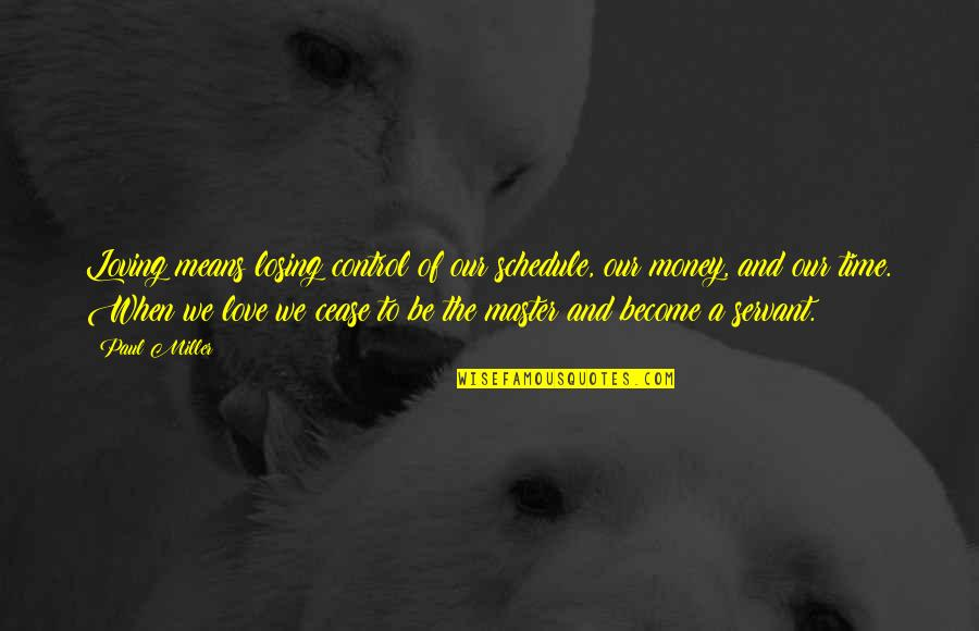 Love Of Money Quotes By Paul Miller: Loving means losing control of our schedule, our