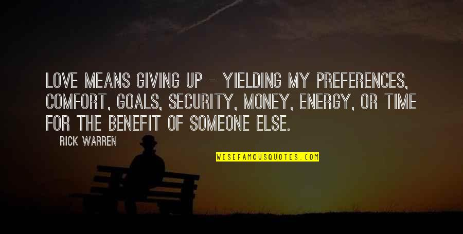 Love Of Money Quotes By Rick Warren: Love means giving up - yielding my preferences,