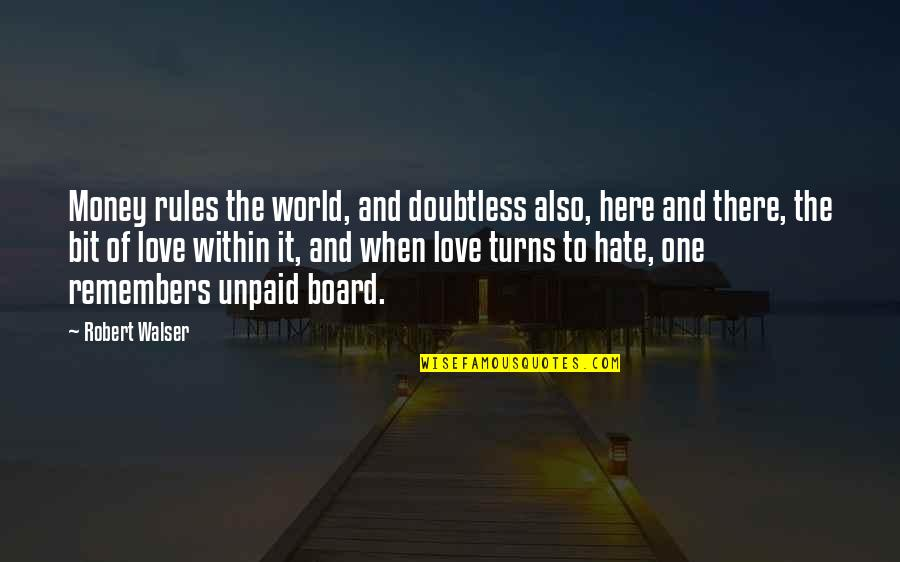 Love Of Money Quotes By Robert Walser: Money rules the world, and doubtless also, here