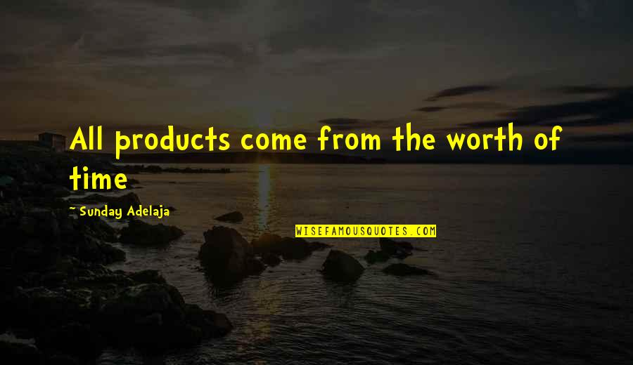 Love Of Money Quotes By Sunday Adelaja: All products come from the worth of time
