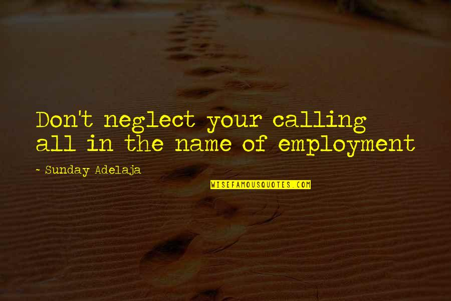 Love Of Money Quotes By Sunday Adelaja: Don't neglect your calling all in the name