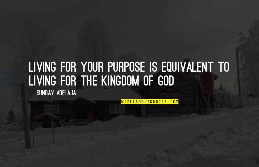 Love Of Money Quotes By Sunday Adelaja: Living for your purpose is equivalent to living