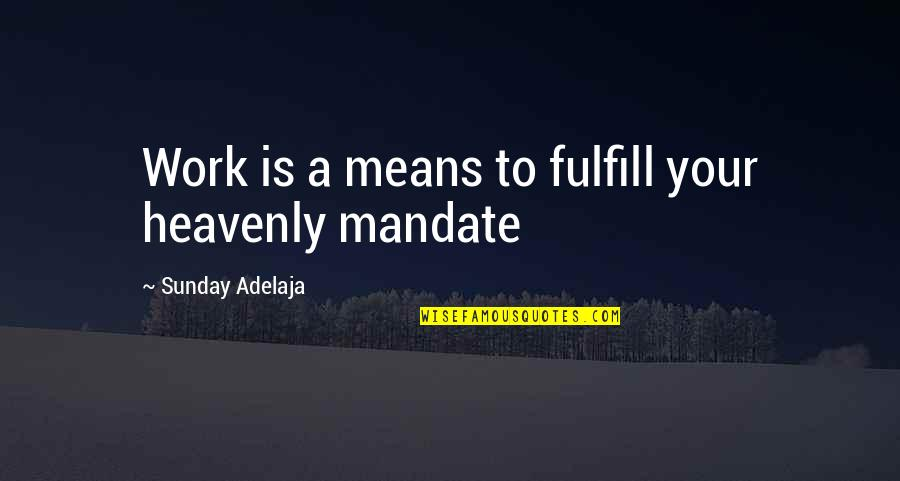 Love Of Money Quotes By Sunday Adelaja: Work is a means to fulfill your heavenly