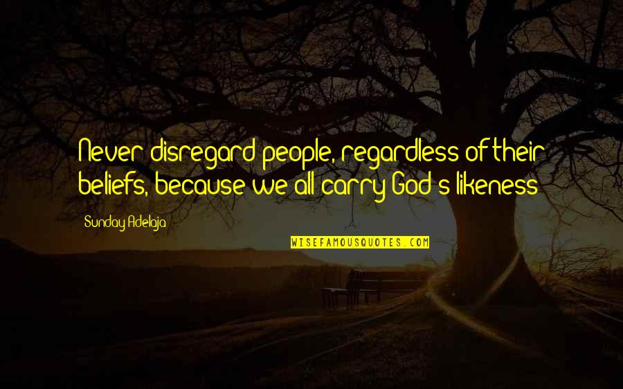 Love Of Money Quotes By Sunday Adelaja: Never disregard people, regardless of their beliefs, because
