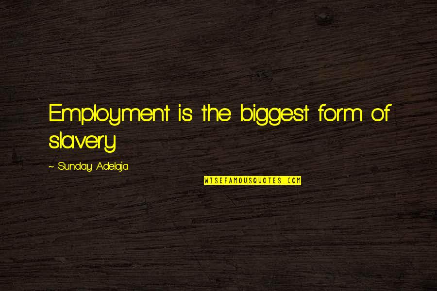 Love Of Money Quotes By Sunday Adelaja: Employment is the biggest form of slavery