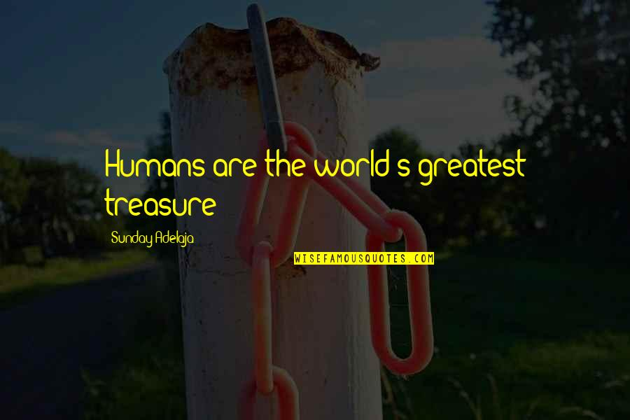 Love Of Money Quotes By Sunday Adelaja: Humans are the world's greatest treasure