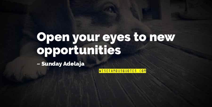 Love Of Money Quotes By Sunday Adelaja: Open your eyes to new opportunities
