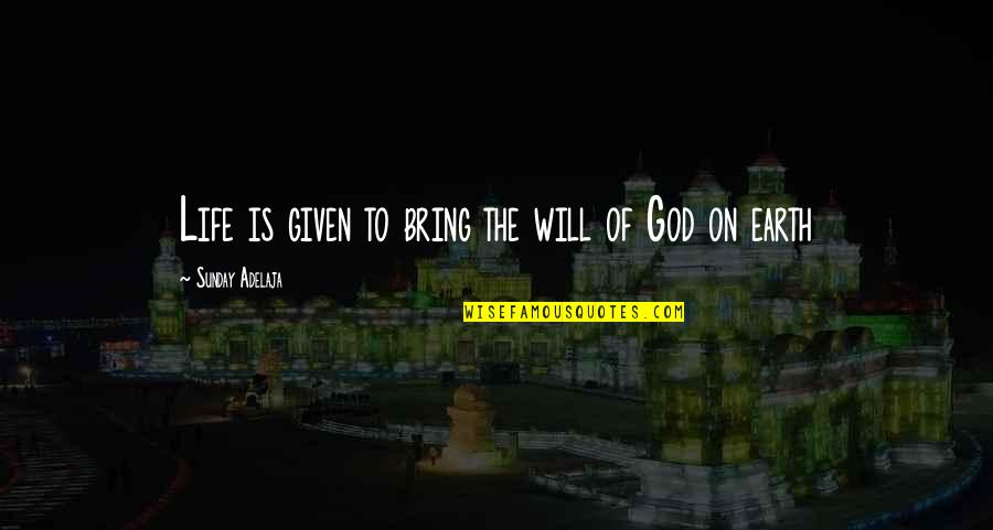 Love Of Money Quotes By Sunday Adelaja: Life is given to bring the will of