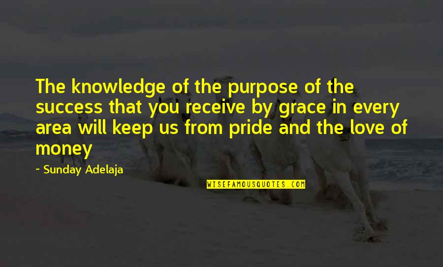 Love Of Money Quotes By Sunday Adelaja: The knowledge of the purpose of the success