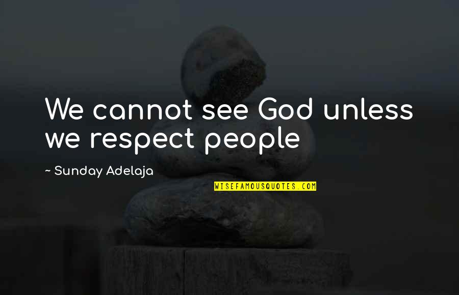 Love Of Money Quotes By Sunday Adelaja: We cannot see God unless we respect people