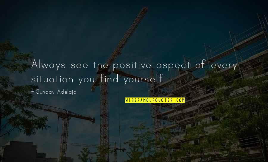 Love Of Money Quotes By Sunday Adelaja: Always see the positive aspect of every situation