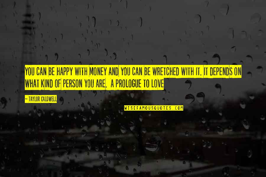 Love Of Money Quotes By Taylor Caldwell: You can be happy with money and you
