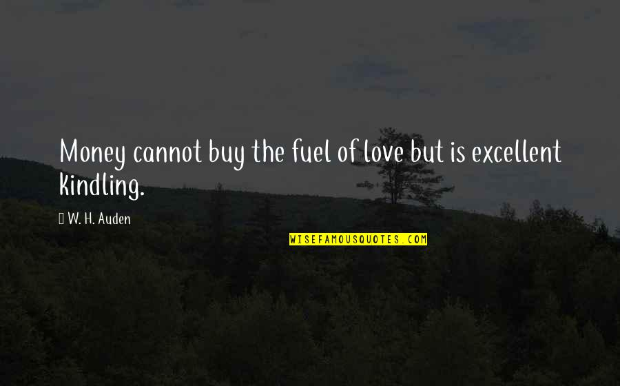 Love Of Money Quotes By W. H. Auden: Money cannot buy the fuel of love but