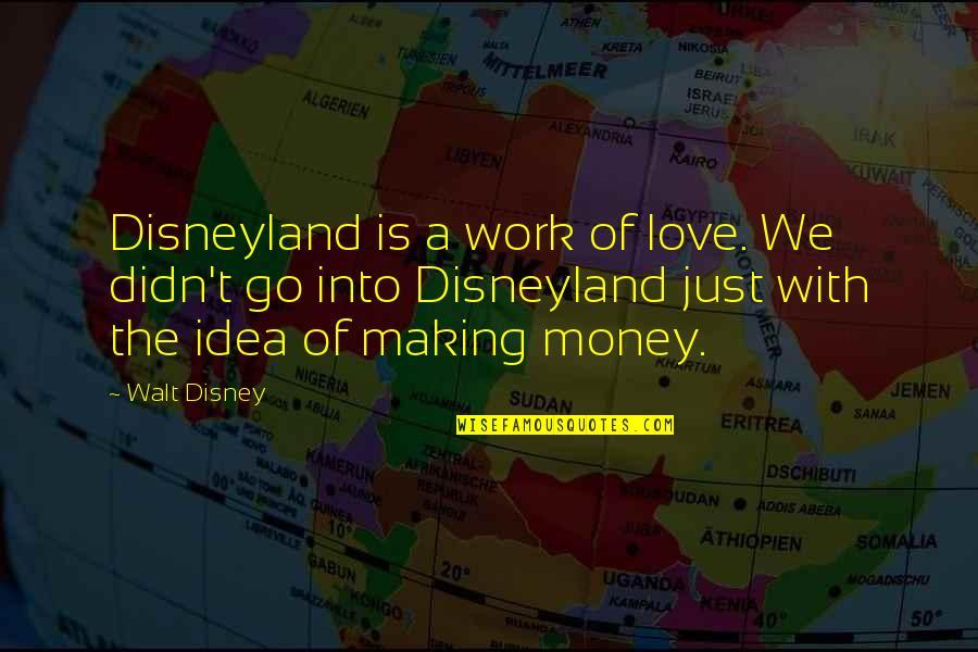 Love Of Money Quotes By Walt Disney: Disneyland is a work of love. We didn't