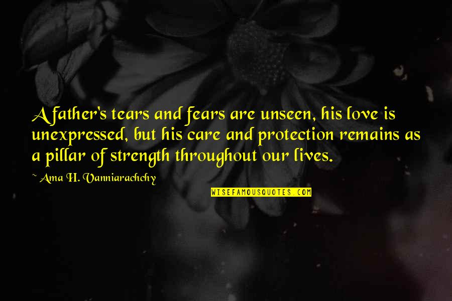 Love Of My Daughters Quotes By Ama H. Vanniarachchy: A father's tears and fears are unseen, his