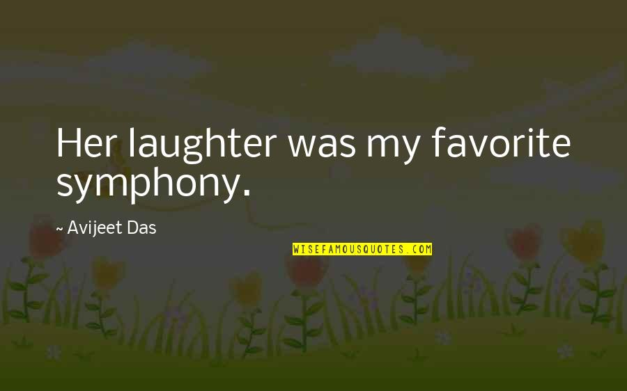 Love Of My Daughters Quotes By Avijeet Das: Her laughter was my favorite symphony.