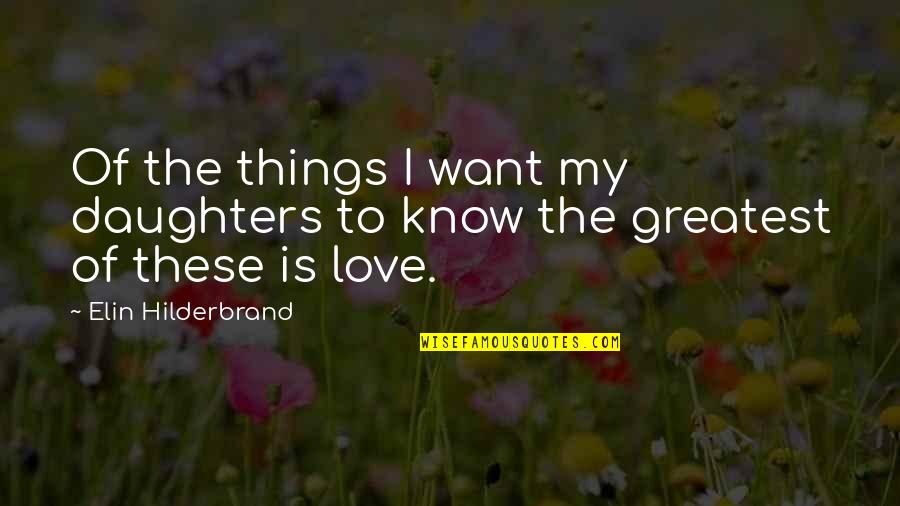 Love Of My Daughters Quotes By Elin Hilderbrand: Of the things I want my daughters to