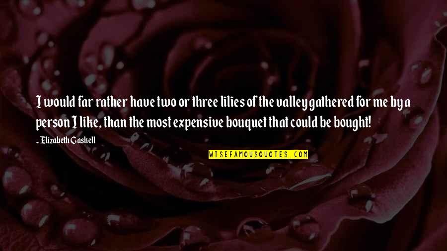 Love Of My Daughters Quotes By Elizabeth Gaskell: I would far rather have two or three