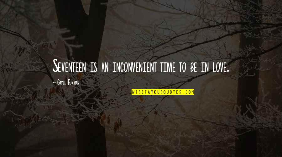 Love Of My Daughters Quotes By Gayle Forman: Seventeen is an inconvenient time to be in