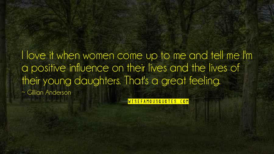 Love Of My Daughters Quotes By Gillian Anderson: I love it when women come up to