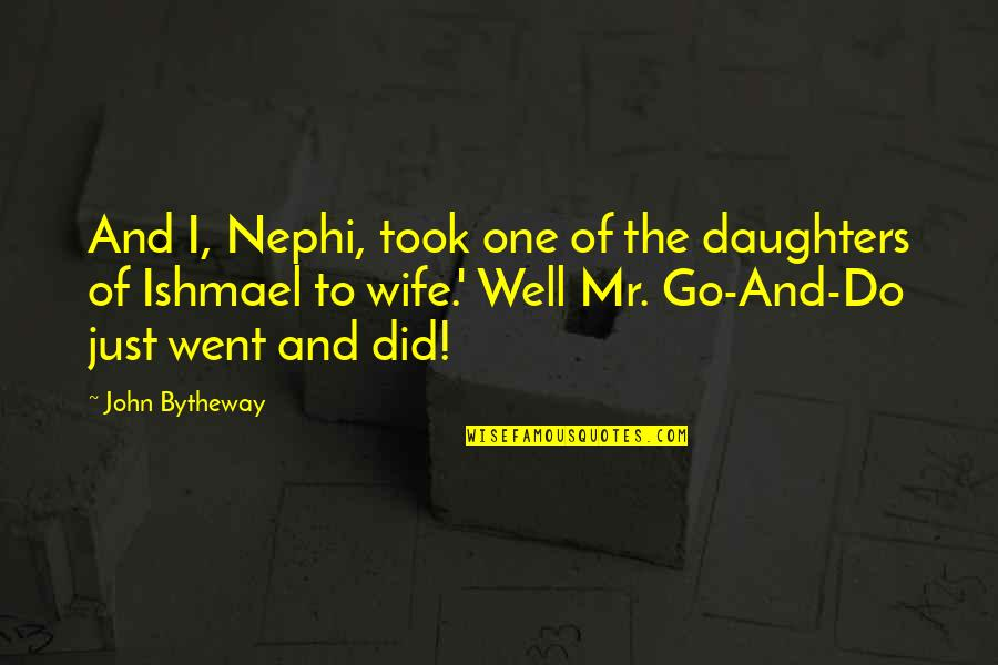 Love Of My Daughters Quotes By John Bytheway: And I, Nephi, took one of the daughters