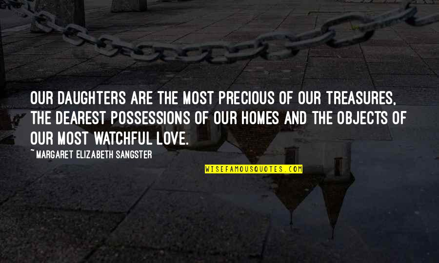 Love Of My Daughters Quotes By Margaret Elizabeth Sangster: Our daughters are the most precious of our