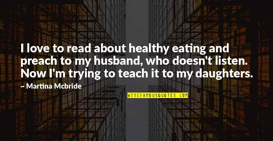 Love Of My Daughters Quotes By Martina Mcbride: I love to read about healthy eating and