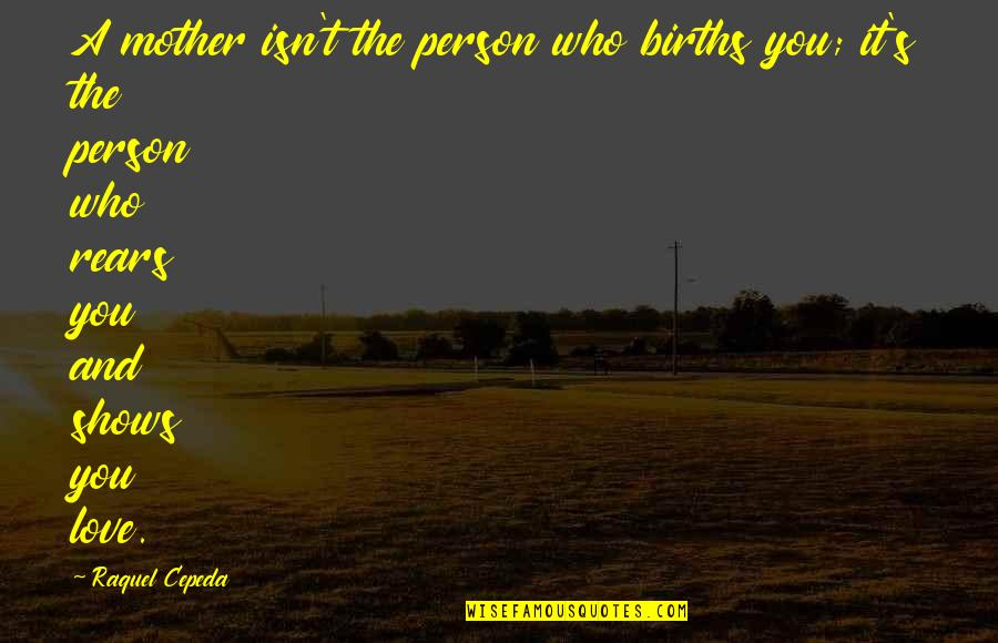 Love Of My Daughters Quotes By Raquel Cepeda: A mother isn't the person who births you;