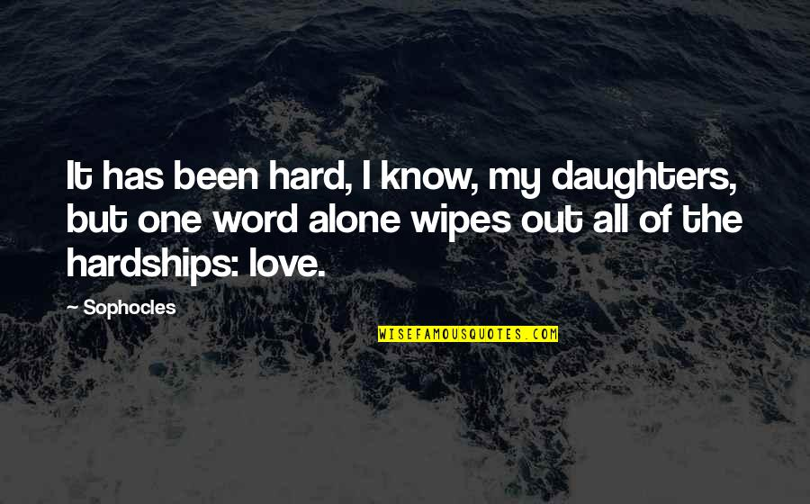 Love Of My Daughters Quotes By Sophocles: It has been hard, I know, my daughters,