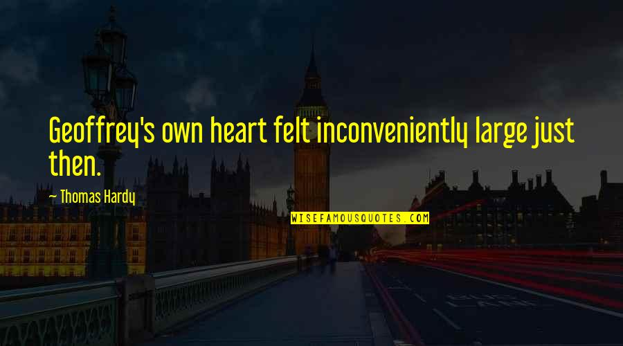 Love Of My Daughters Quotes By Thomas Hardy: Geoffrey's own heart felt inconveniently large just then.
