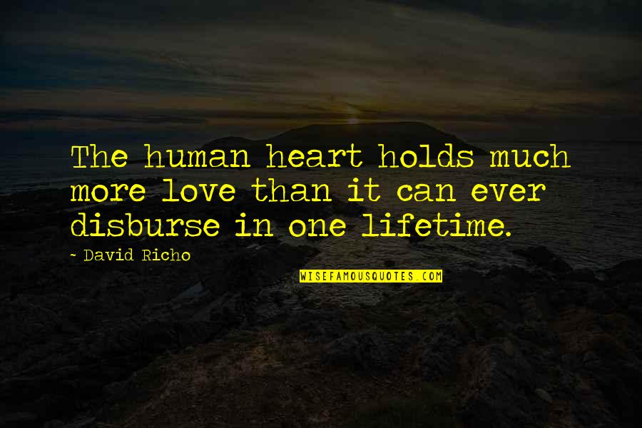 Love Of My Lifetime Quotes By David Richo: The human heart holds much more love than