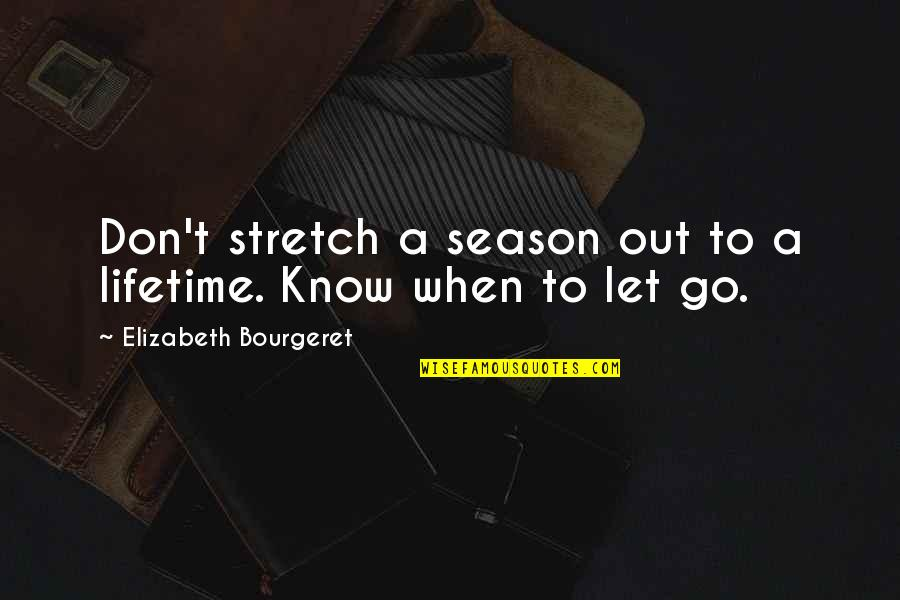 Love Of My Lifetime Quotes By Elizabeth Bourgeret: Don't stretch a season out to a lifetime.