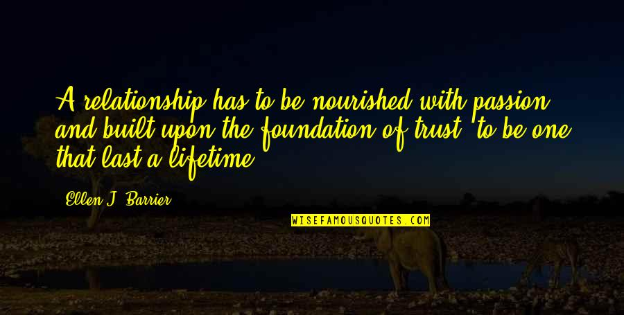 Love Of My Lifetime Quotes By Ellen J. Barrier: A relationship has to be nourished with passion,