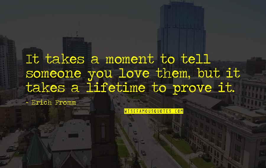 Love Of My Lifetime Quotes By Erich Fromm: It takes a moment to tell someone you