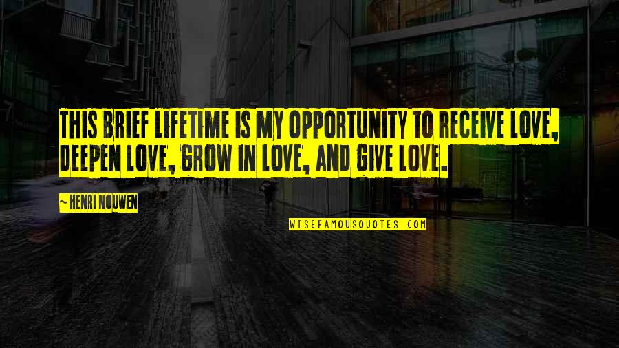 Love Of My Lifetime Quotes By Henri Nouwen: This brief lifetime is my opportunity to receive