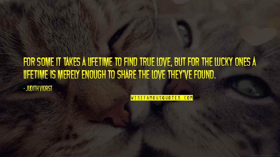 Love Of My Lifetime Quotes By Judith Viorst: For some it takes a lifetime to find