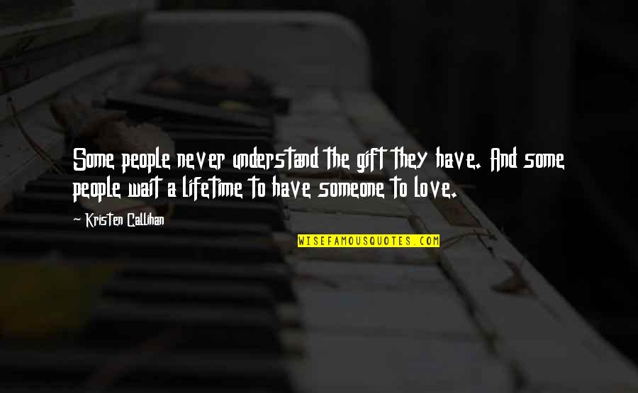 Love Of My Lifetime Quotes By Kristen Callihan: Some people never understand the gift they have.