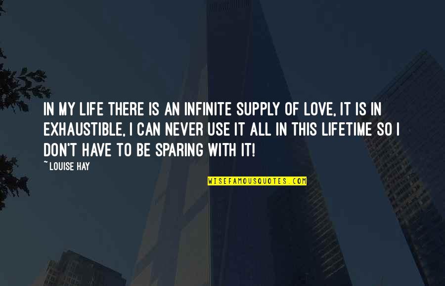 Love Of My Lifetime Quotes By Louise Hay: In my life there is an infinite supply