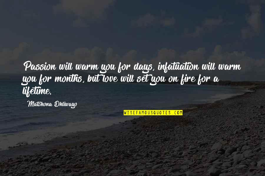 Love Of My Lifetime Quotes By Matshona Dhliwayo: Passion will warm you for days, infatuation will