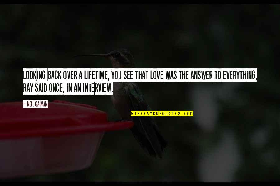 Love Of My Lifetime Quotes By Neil Gaiman: Looking back over a lifetime, you see that