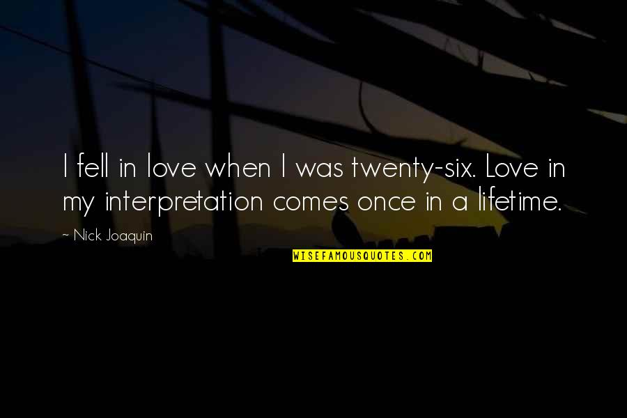Love Of My Lifetime Quotes By Nick Joaquin: I fell in love when I was twenty-six.
